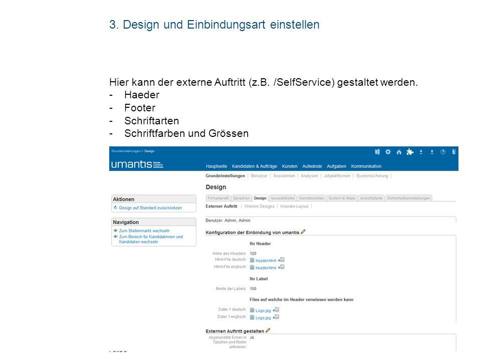 Folie 5 3. Design und Einbindungsart einstellen Hier kann der externe Auftritt (z.B. /SelfService) gestaltet werden. - Haeder - Footer - Schriftarten