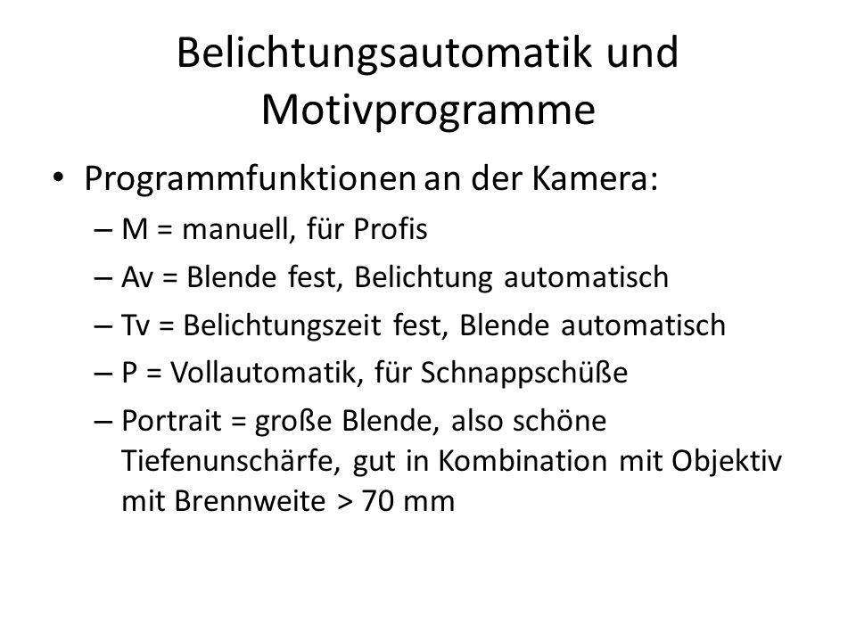 Belichtungsautomatik und Motivprogramme Programmfunktionen an der Kamera: – M = manuell, für Profis – Av = Blende fest, Belichtung automatisch – Tv =