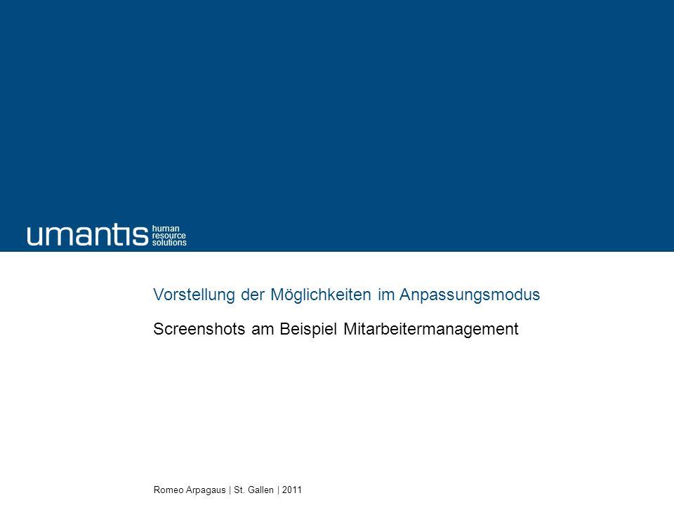 Romeo Arpagaus | St. Gallen | 2011 human resource solutions Vorstellung der Möglichkeiten im Anpassungsmodus Screenshots am Beispiel Mitarbeitermanage