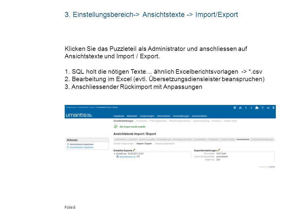 Folie 8 3. Einstellungsbereich-> Ansichtstexte -> Import/Export Klicken Sie das Puzzleteil als Administrator und anschliessen auf Ansichtstexte und Im