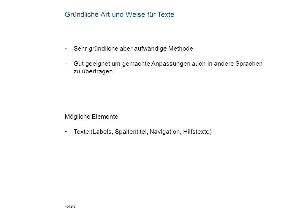 Folie 9 Gründliche Art und Weise für Texte - Sehr gründliche aber aufwändige Methode - Gut geeignet um gemachte Anpassungen auch in andere Sprachen zu