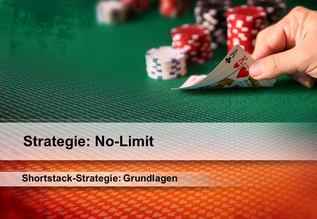 Shortstack-Strategie: Grundlagen Strategie: No-Limit