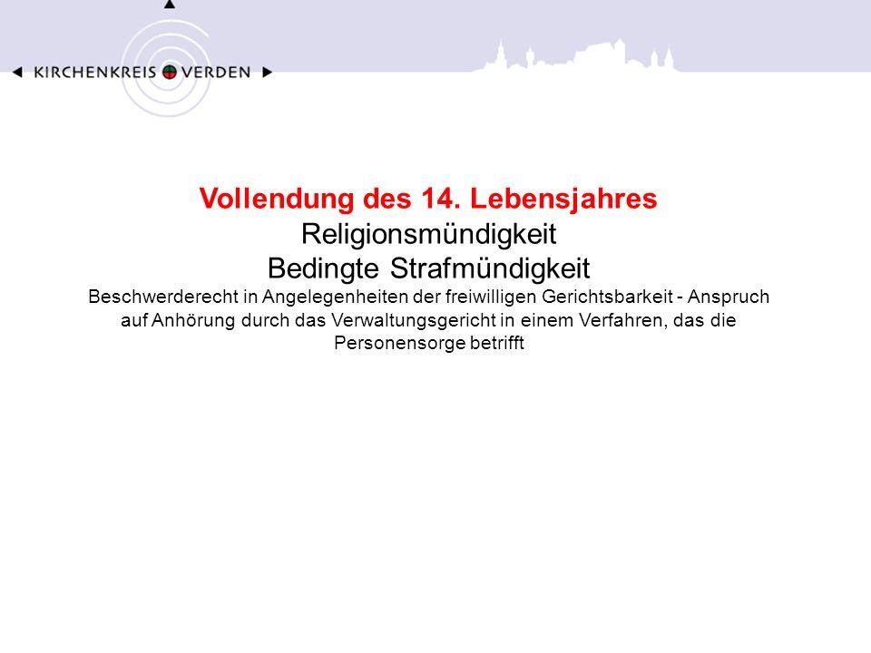 Vollendung des 14. Lebensjahres Religionsmündigkeit Bedingte Strafmündigkeit Beschwerderecht in Angelegenheiten der freiwilligen Gerichtsbarkeit - Ans