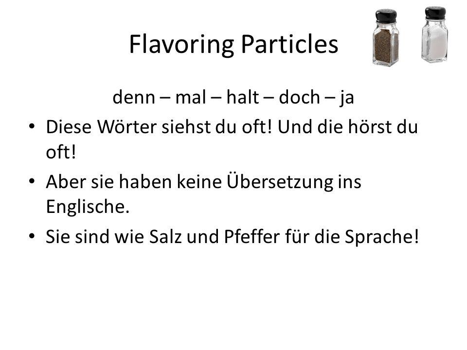 Flavoring Particles denn – mal – halt – doch – ja Diese Wörter siehst du oft! Und die hörst du oft! Aber sie haben keine Übersetzung ins Englische. Si