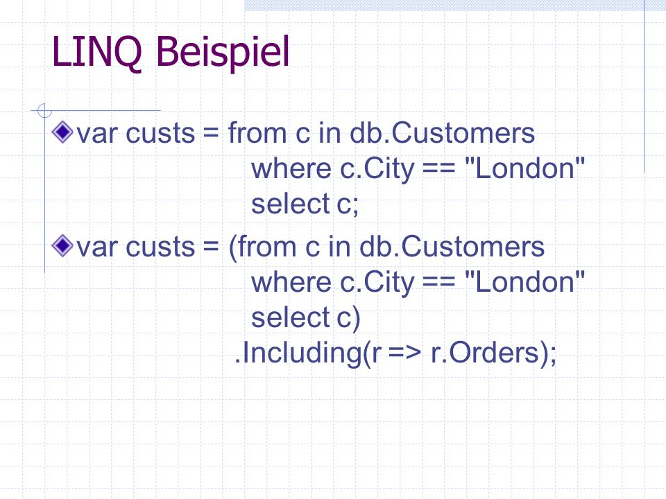 LINQ Beispiel var custs = from c in db.Customers where c.City ==