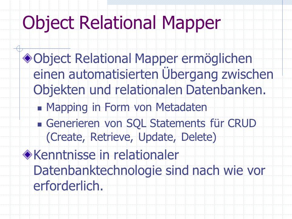 Object Relational Mapper Object Relational Mapper ermöglichen einen automatisierten Übergang zwischen Objekten und relationalen Datenbanken. Mapping i