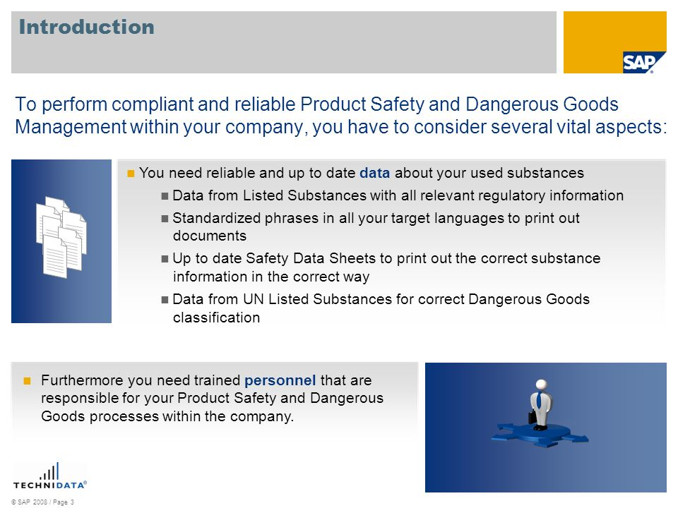 © SAP 2008 / Page 4 Introduction On the other hand, Product Safety and Dangerous Goods Management are business processes which have very high potential for a BPO (= Business Process Outsourcing) approach: You no longer need to care about substance data, data updates, regulatory updates and so on.