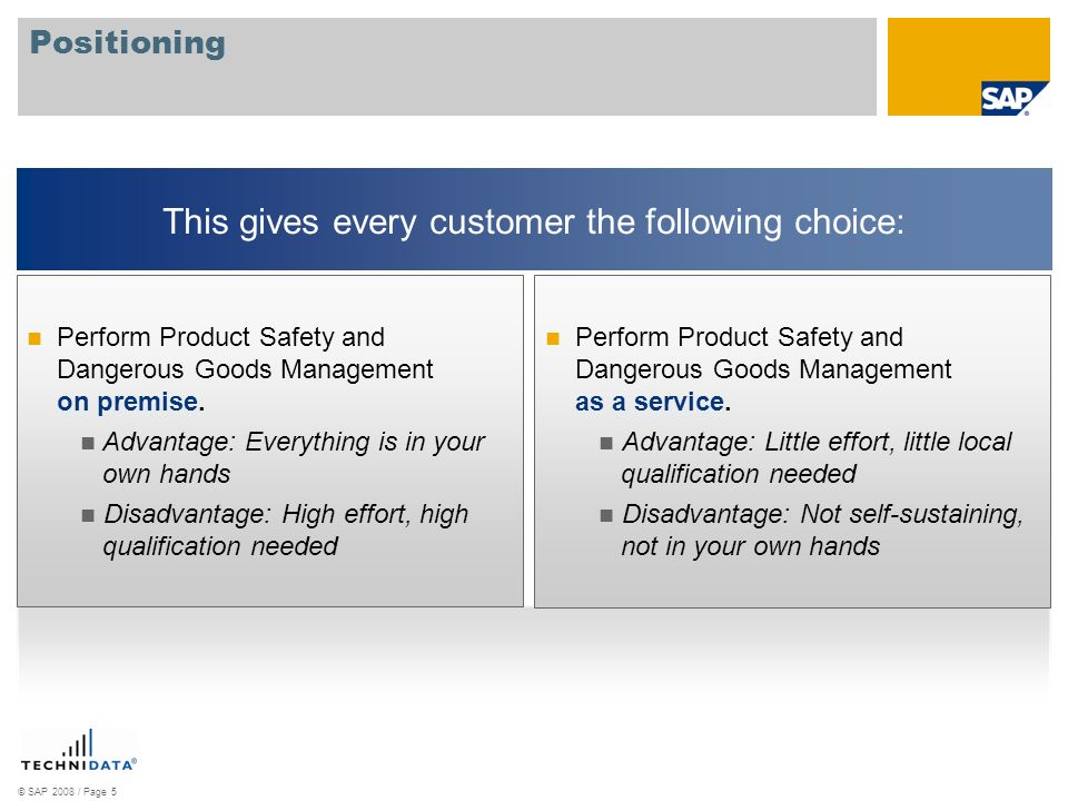 © SAP 2008 / Page 5 Positioning Perform Product Safety and Dangerous Goods Management as a service. Advantage: Little effort, little local qualificati