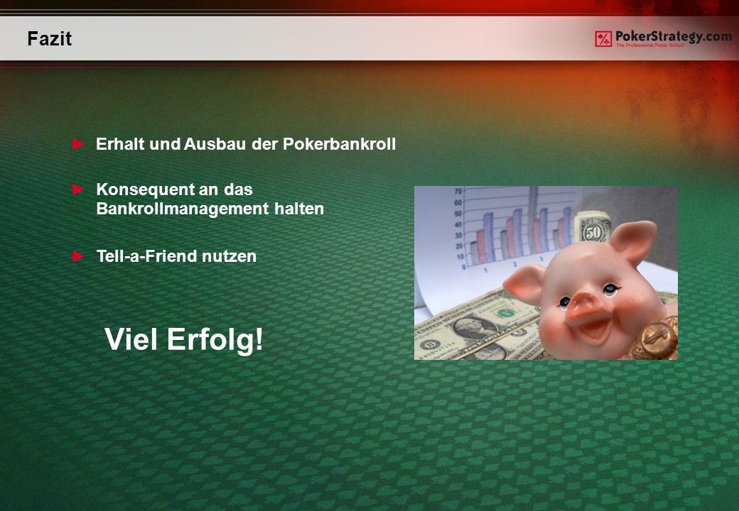 Erhalt und Ausbau der Pokerbankroll Viel Erfolg.