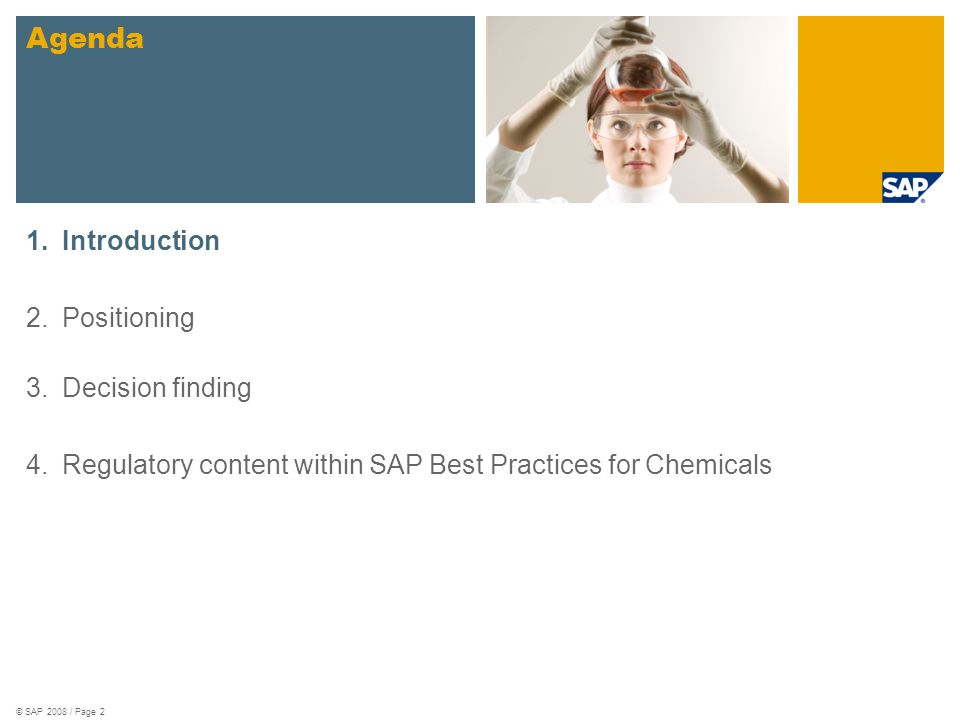 © SAP 2008 / Page 2 1.Introduction 2.Positioning 3.Decision finding 4.Regulatory content within SAP Best Practices for Chemicals Agenda sample for a picture in the divider slide