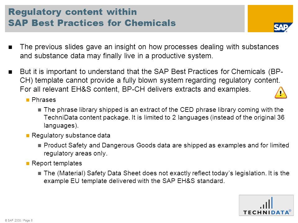 © SAP 2008 / Page 6 Regulatory content within SAP Best Practices for Chemicals The previous slides gave an insight on how processes dealing with substances and substance data may finally live in a productive system.
