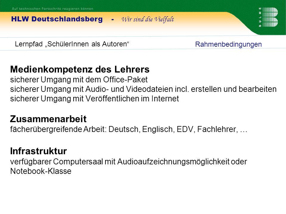 HLW Deutschlandsberg - Wir sind die Vielfalt Lernpfad SchülerInnen als Autoren Medienkompetenz des Lehrers sicherer Umgang mit dem Office-Paket sicher