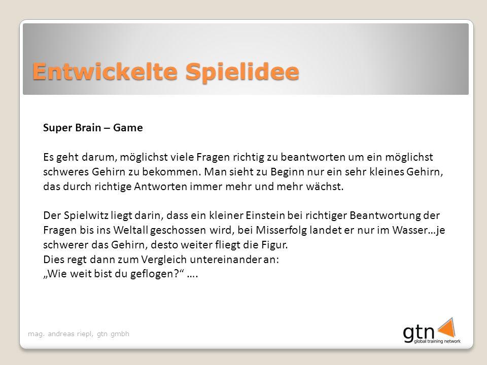 mag. andreas riepl, gtn gmbh Entwickelte Spielidee Super Brain – Game Es geht darum, möglichst viele Fragen richtig zu beantworten um ein möglichst sc