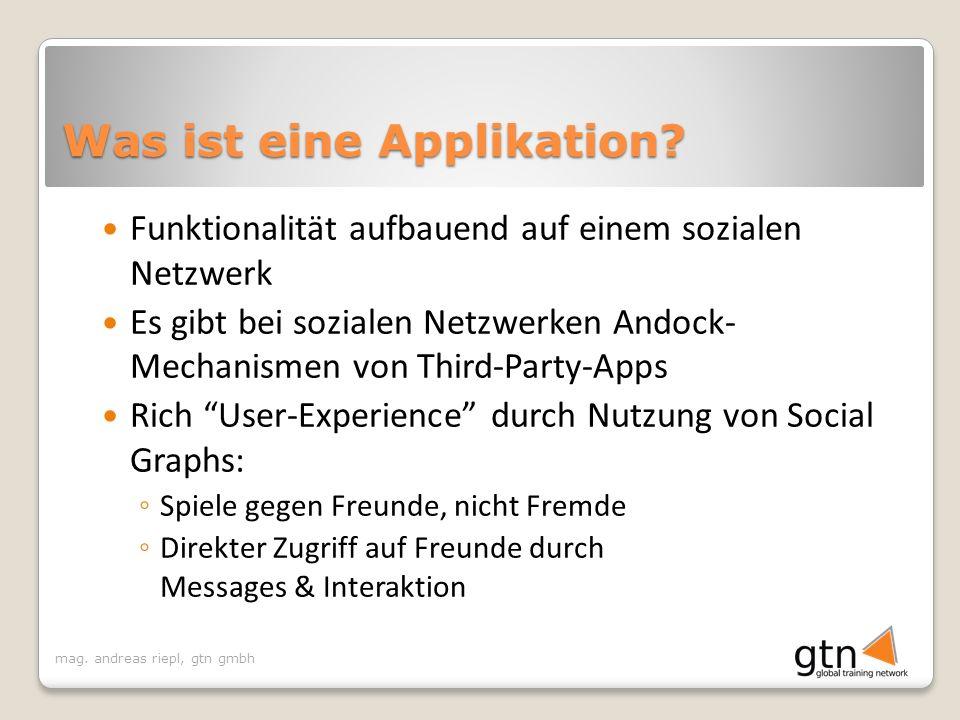 mag. andreas riepl, gtn gmbh Was ist eine Applikation? Funktionalität aufbauend auf einem sozialen Netzwerk Es gibt bei sozialen Netzwerken Andock- Me
