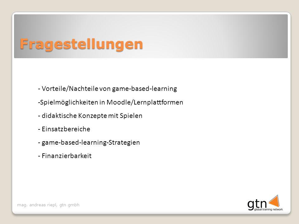 mag. andreas riepl, gtn gmbh Fragestellungen - Vorteile/Nachteile von game-based-learning -Spielmöglichkeiten in Moodle/Lernplattformen - didaktische