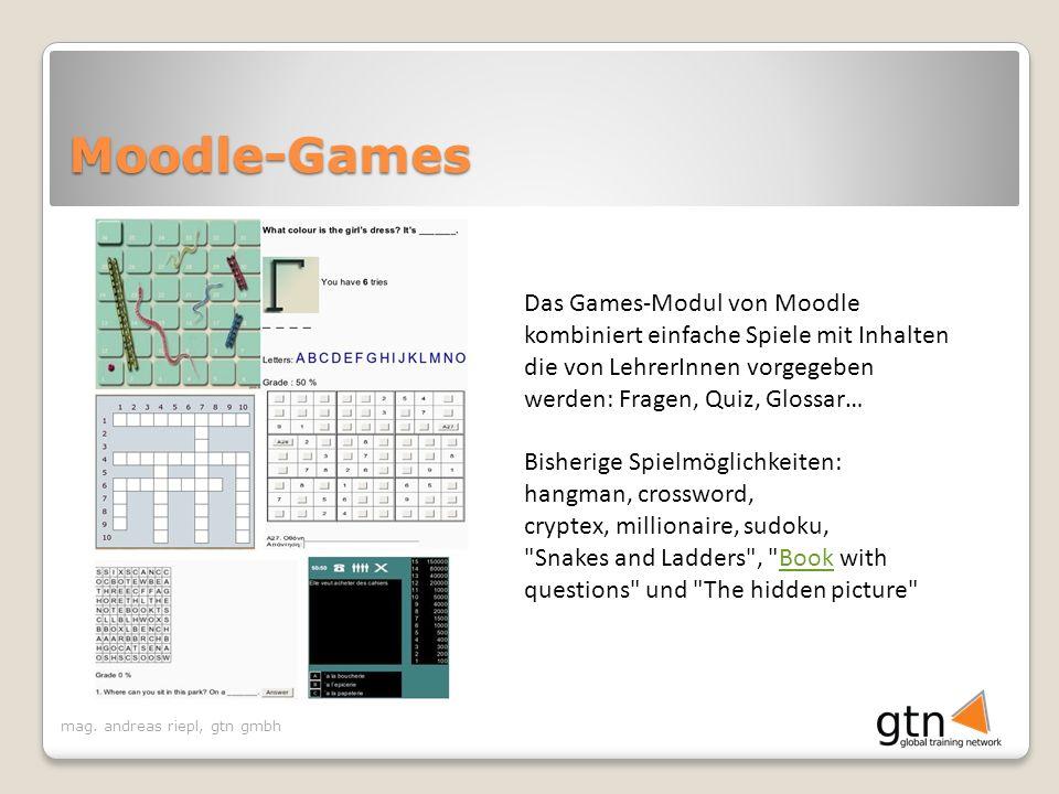 mag. andreas riepl, gtn gmbh Moodle-Games Das Games-Modul von Moodle kombiniert einfache Spiele mit Inhalten die von LehrerInnen vorgegeben werden: Fr