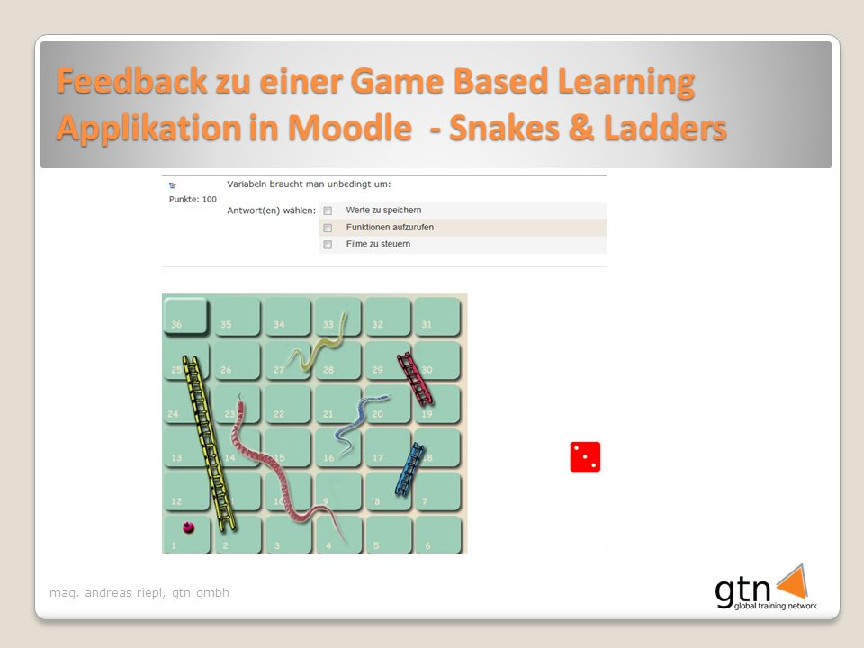 mag. andreas riepl, gtn gmbh Feedback zu einer Game Based Learning Applikation in Moodle - Snakes & Ladders