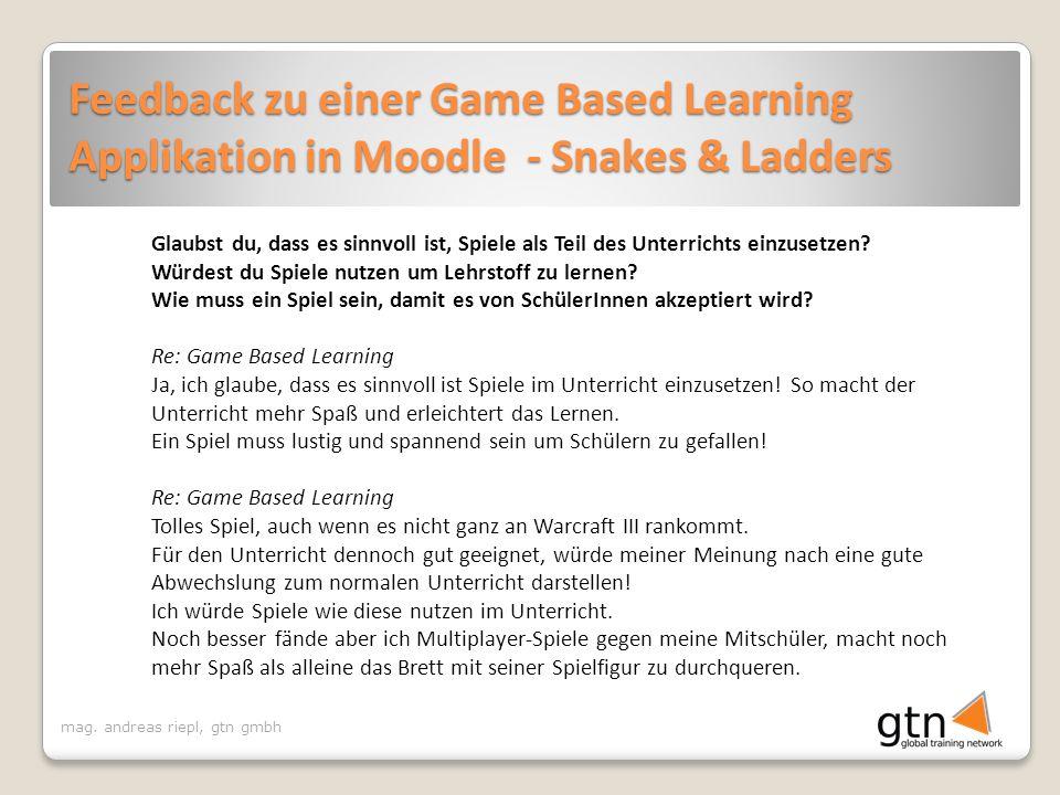mag. andreas riepl, gtn gmbh Feedback zu einer Game Based Learning Applikation in Moodle - Snakes & Ladders Glaubst du, dass es sinnvoll ist, Spiele a
