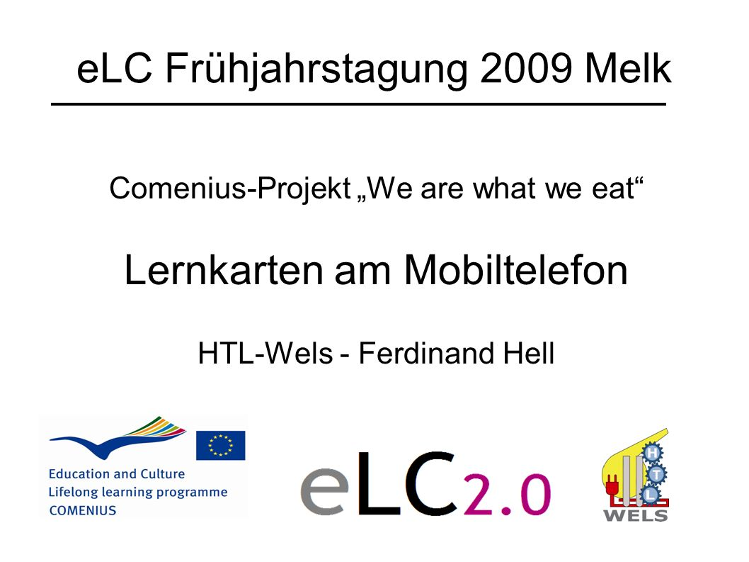 eLC Frühjahrstagung 2009 Melk Comenius-Projekt We are what we eat Lernkarten am Mobiltelefon HTL-Wels - Ferdinand Hell