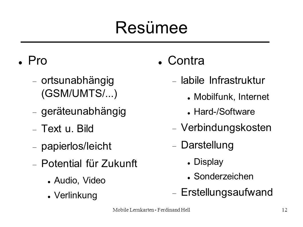 Mobile Lernkarten - Ferdinand Hell12 Resümee Pro ortsunabhängig (GSM/UMTS/...) geräteunabhängig Text u. Bild papierlos/leicht Potential für Zukunft Au