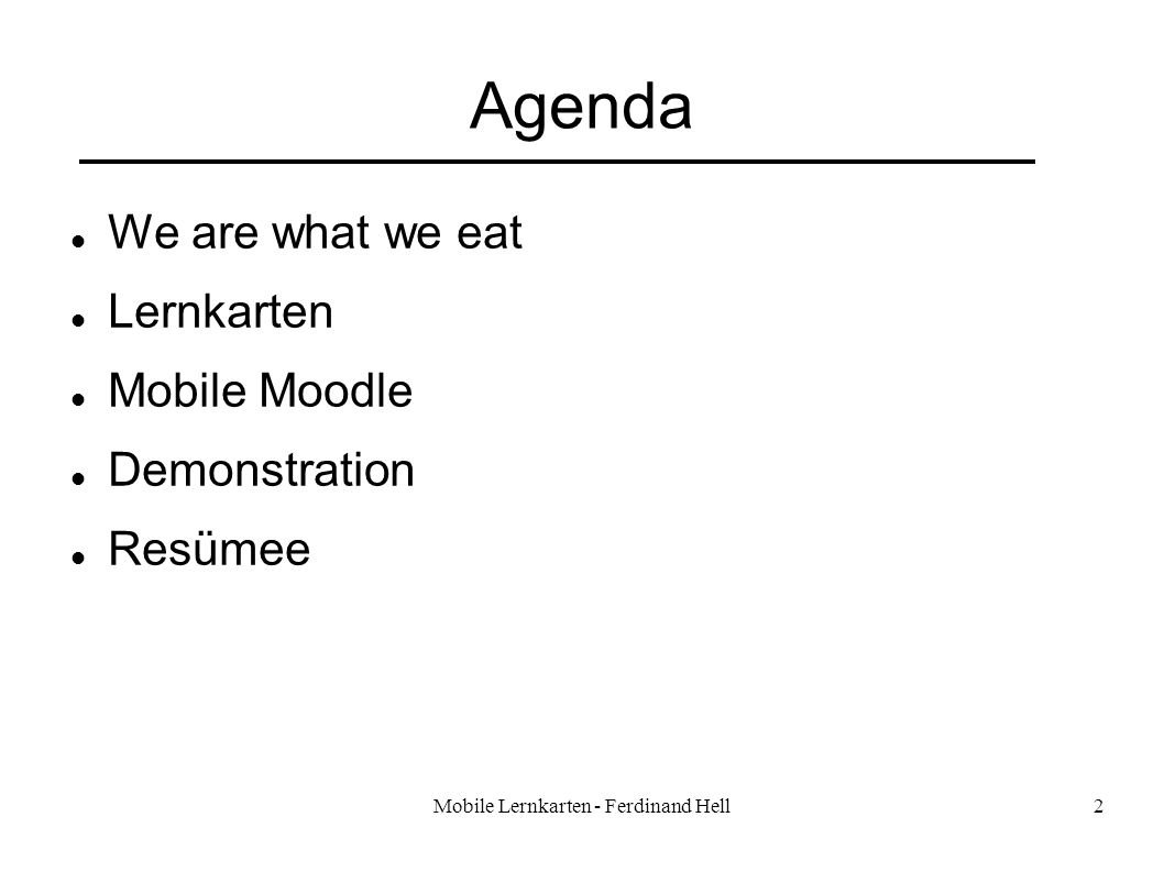Mobile Lernkarten - Ferdinand Hell2 Agenda We are what we eat Lernkarten Mobile Moodle Demonstration Resümee