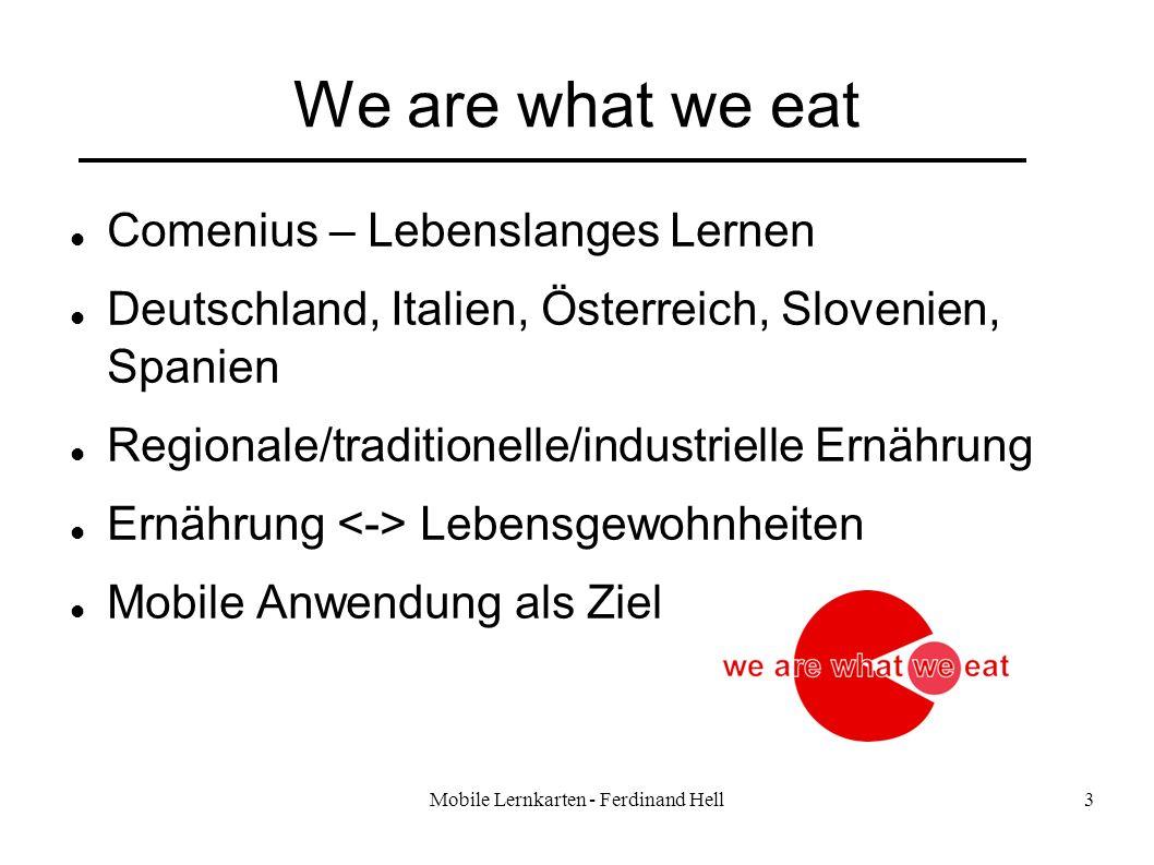 Mobile Lernkarten - Ferdinand Hell3 We are what we eat Comenius – Lebenslanges Lernen Deutschland, Italien, Österreich, Slovenien, Spanien Regionale/t