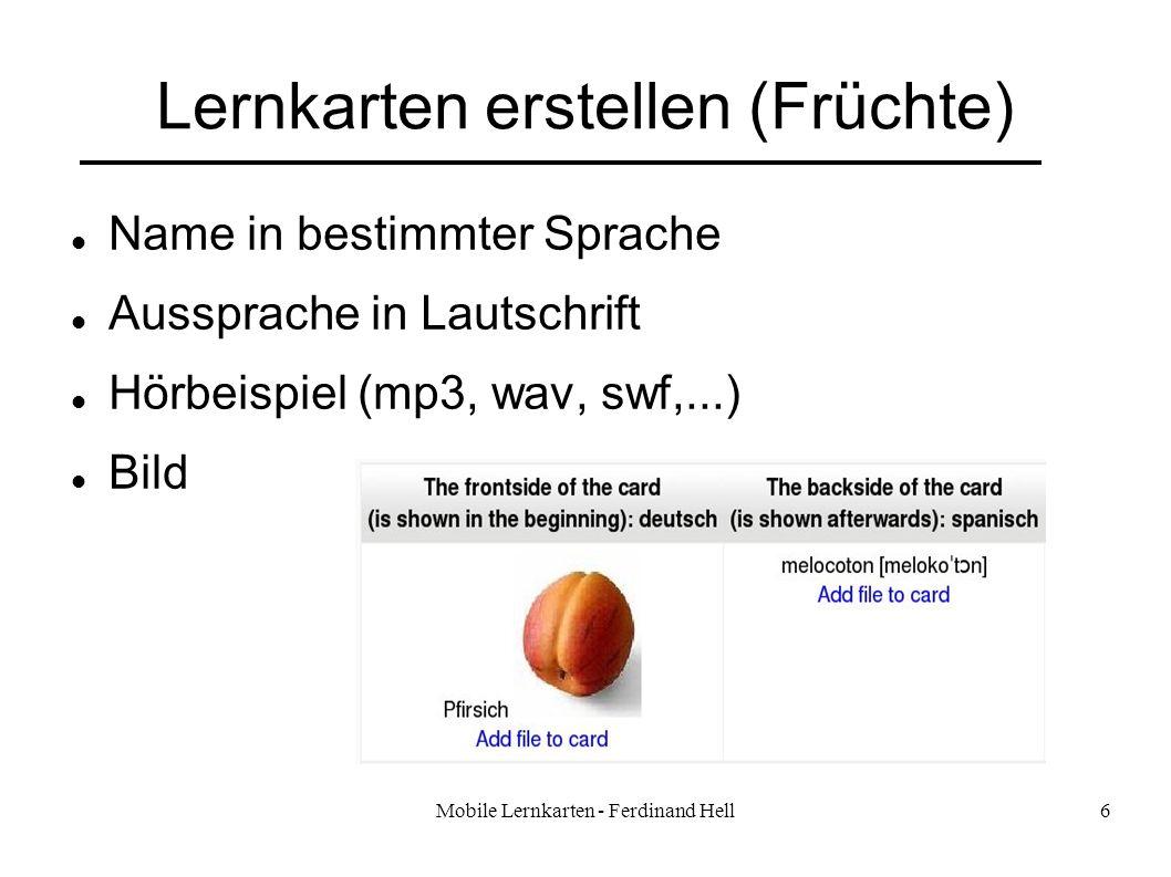 Mobile Lernkarten - Ferdinand Hell6 Lernkarten erstellen (Früchte) Name in bestimmter Sprache Aussprache in Lautschrift Hörbeispiel (mp3, wav, swf,...