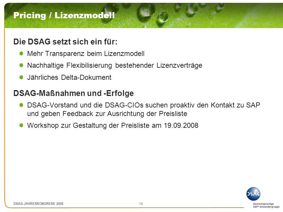 13 DSAG-JAHRESKONGRESS 2008 Pricing / Lizenzmodell Die DSAG setzt sich ein für: Mehr Transparenz beim Lizenzmodell Nachhaltige Flexibilisierung besteh