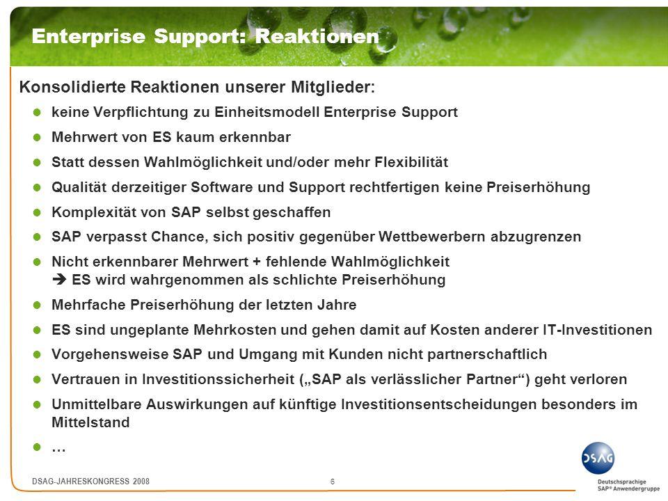 6 DSAG-JAHRESKONGRESS 2008 Enterprise Support: Reaktionen Konsolidierte Reaktionen unserer Mitglieder: keine Verpflichtung zu Einheitsmodell Enterpris