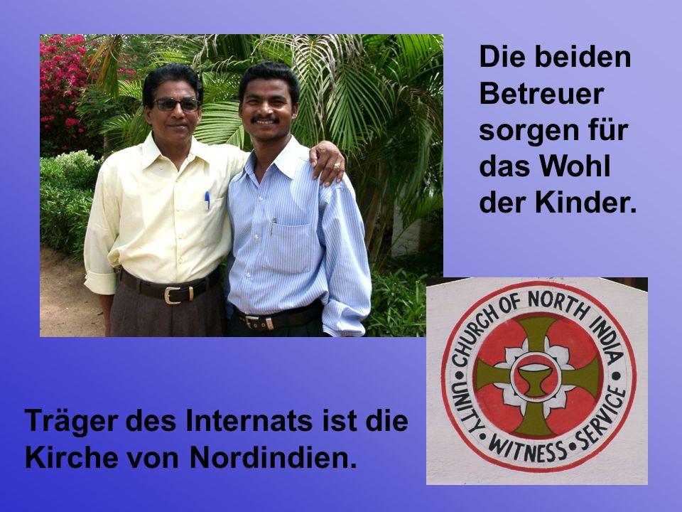Die beiden Betreuer sorgen für das Wohl der Kinder. Träger des Internats ist die Kirche von Nordindien.