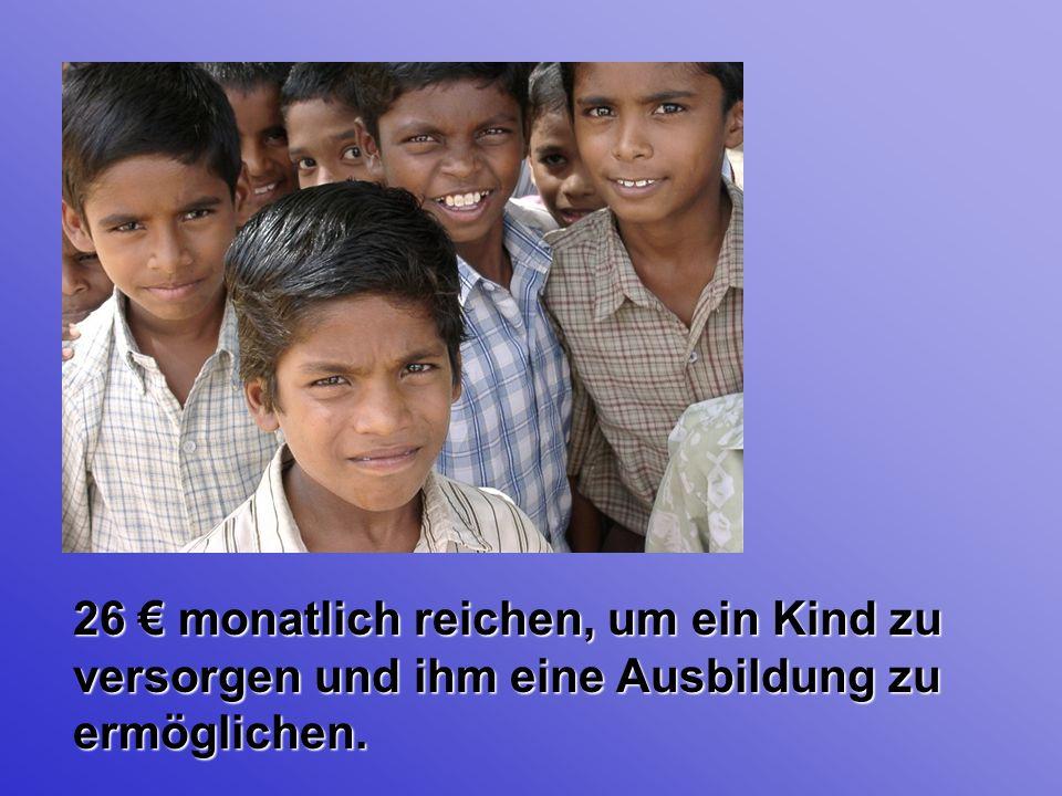 26 monatlich reichen, um ein Kind zu versorgen und ihm eine Ausbildung zu ermöglichen.