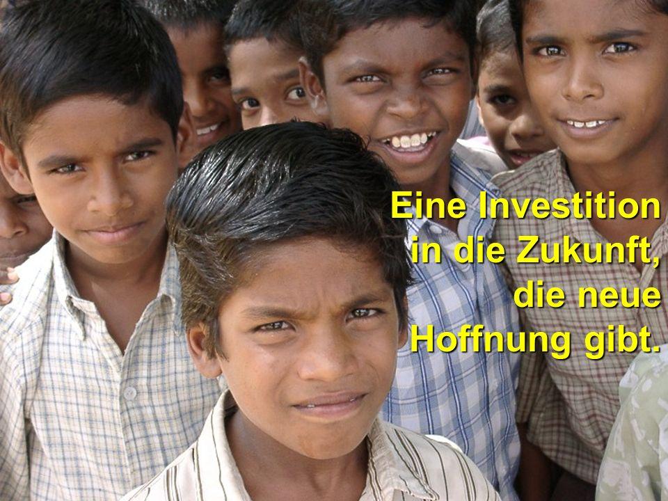 Eine Investition in die Zukunft, die neue Hoffnung gibt.