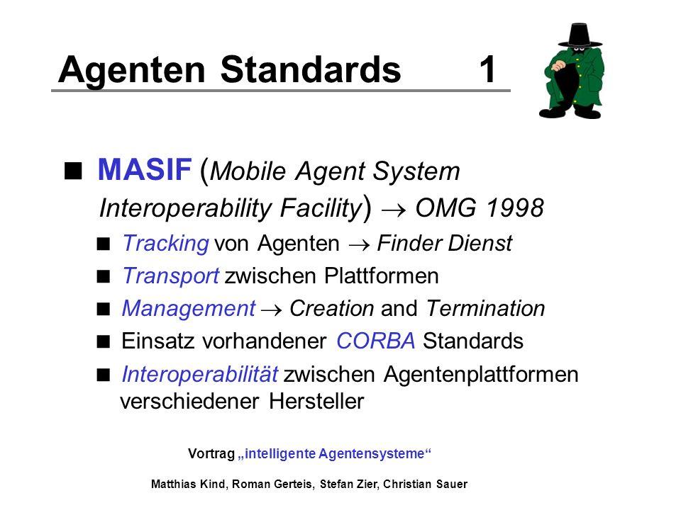 Vortrag intelligente Agentensysteme Matthias Kind, Roman Gerteis, Stefan Zier, Christian Sauer Agenten Standards 1 MASIF ( Mobile Agent System Interop