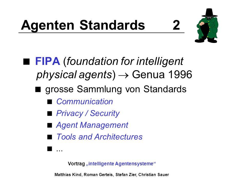 Vortrag intelligente Agentensysteme Matthias Kind, Roman Gerteis, Stefan Zier, Christian Sauer Agenten Standards 2 FIPA (foundation for intelligent ph