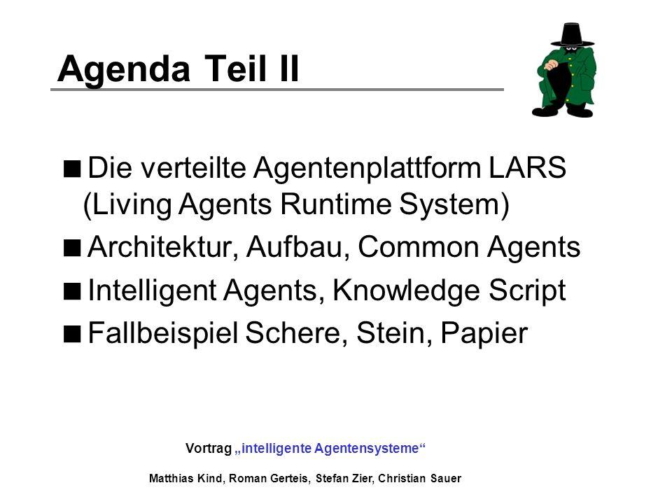 Vortrag intelligente Agentensysteme Matthias Kind, Roman Gerteis, Stefan Zier, Christian Sauer Agenda Teil II Die verteilte Agentenplattform LARS (Liv