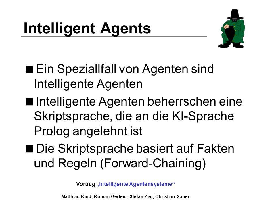 Vortrag intelligente Agentensysteme Matthias Kind, Roman Gerteis, Stefan Zier, Christian Sauer Intelligent Agents Ein Speziallfall von Agenten sind In