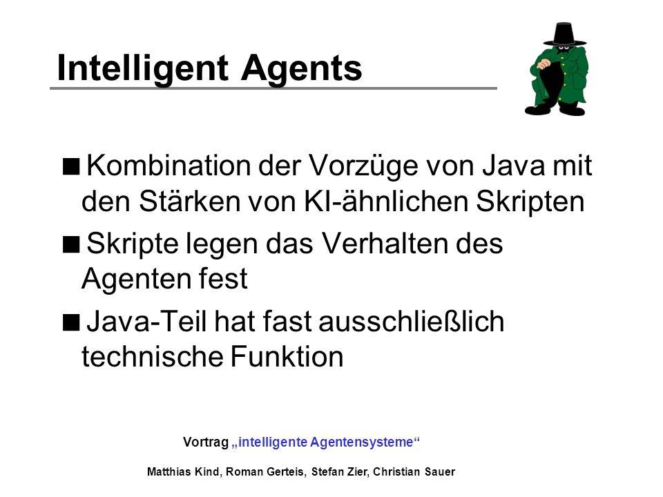 Vortrag intelligente Agentensysteme Matthias Kind, Roman Gerteis, Stefan Zier, Christian Sauer Intelligent Agents Kombination der Vorzüge von Java mit