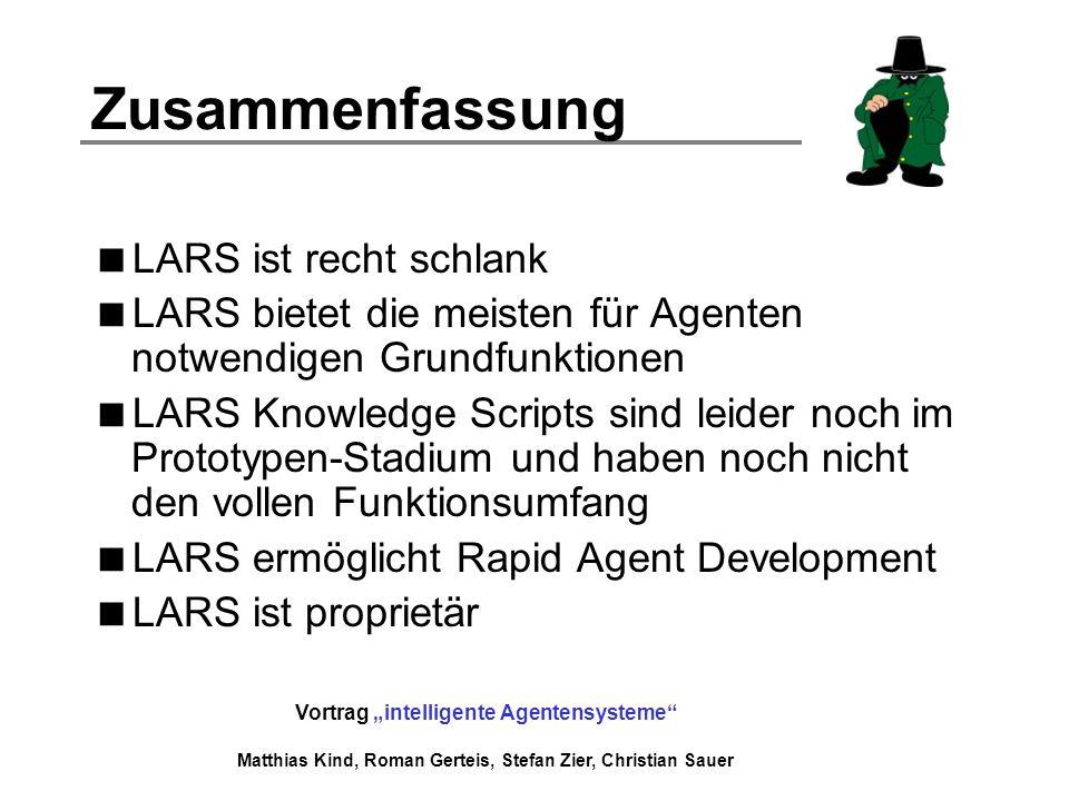 Vortrag intelligente Agentensysteme Matthias Kind, Roman Gerteis, Stefan Zier, Christian Sauer Zusammenfassung LARS ist recht schlank LARS bietet die