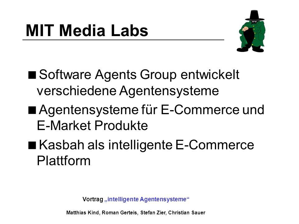 Vortrag intelligente Agentensysteme Matthias Kind, Roman Gerteis, Stefan Zier, Christian Sauer MIT Media Labs Software Agents Group entwickelt verschi