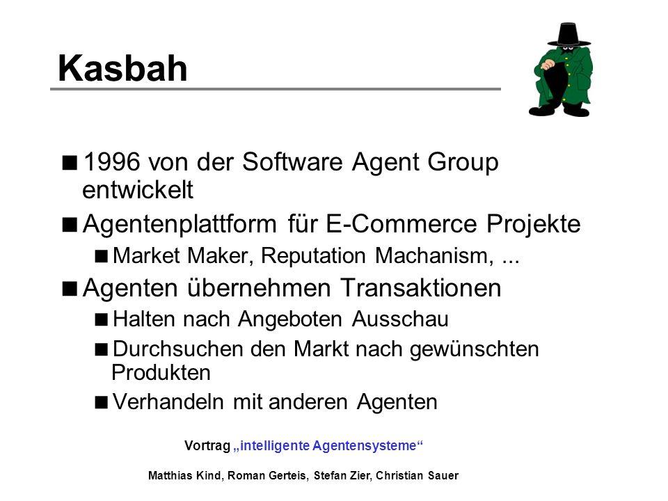 Vortrag intelligente Agentensysteme Matthias Kind, Roman Gerteis, Stefan Zier, Christian Sauer Kasbah 1996 von der Software Agent Group entwickelt Age