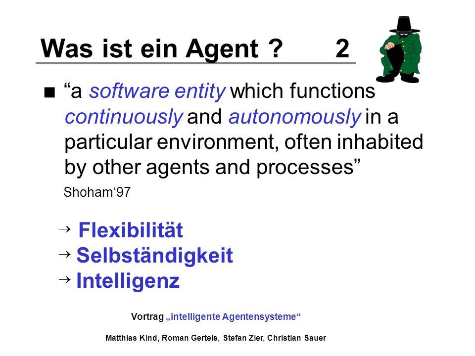 Vortrag intelligente Agentensysteme Matthias Kind, Roman Gerteis, Stefan Zier, Christian Sauer Was ist ein Agent ? 2 a software entity which functions