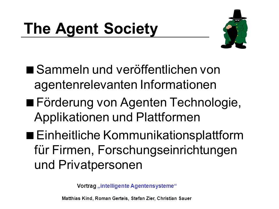 Vortrag intelligente Agentensysteme Matthias Kind, Roman Gerteis, Stefan Zier, Christian Sauer The Agent Society Sammeln und veröffentlichen von agent