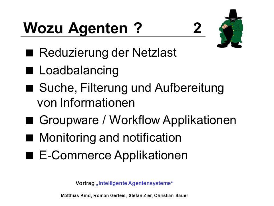 Vortrag intelligente Agentensysteme Matthias Kind, Roman Gerteis, Stefan Zier, Christian Sauer Wozu Agenten ? 2 Reduzierung der Netzlast Loadbalancing