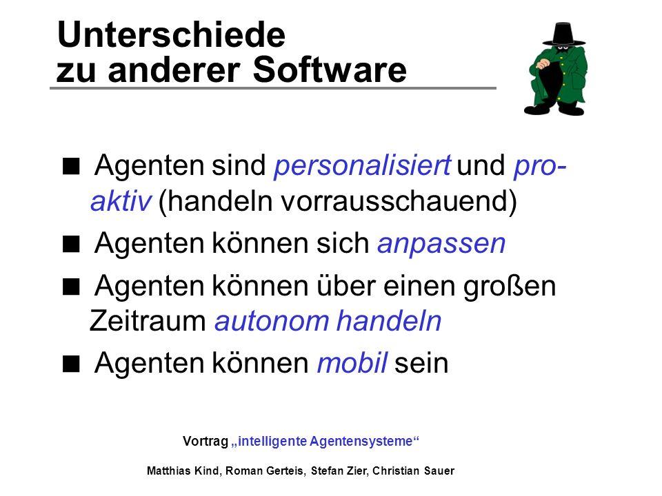 Vortrag intelligente Agentensysteme Matthias Kind, Roman Gerteis, Stefan Zier, Christian Sauer Unterschiede zu anderer Software Agenten sind personali