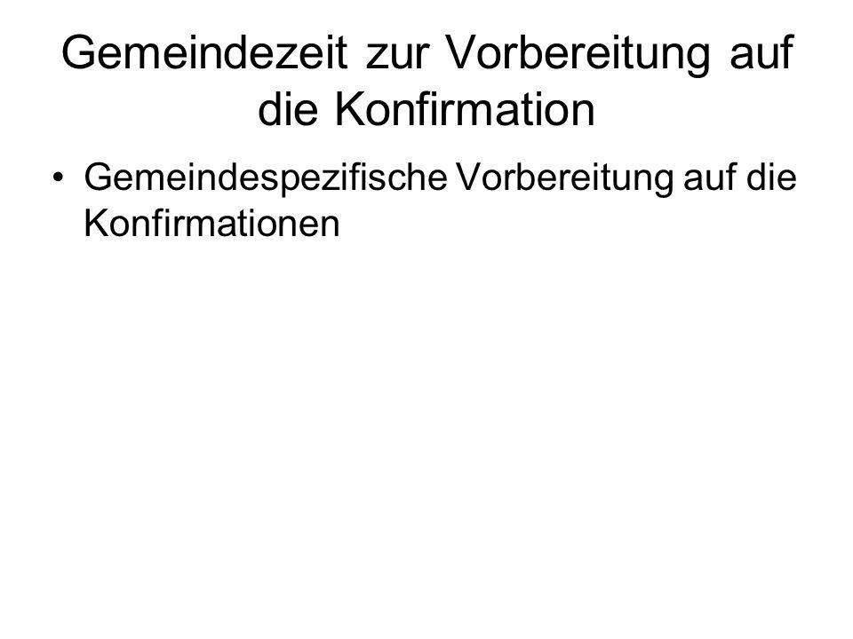 Gemeindezeit zur Vorbereitung auf die Konfirmation Gemeindespezifische Vorbereitung auf die Konfirmationen