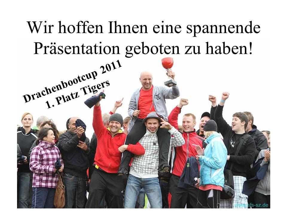 Wir hoffen Ihnen eine spannende Präsentation geboten zu haben! Drachenbootcup 2011 1. Platz Tigers