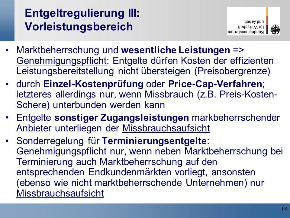 18 Entgeltregulierung III: Vorleistungsbereich Marktbeherrschung und wesentliche Leistungen => Genehmigungspflicht: Entgelte dürfen Kosten der effizie