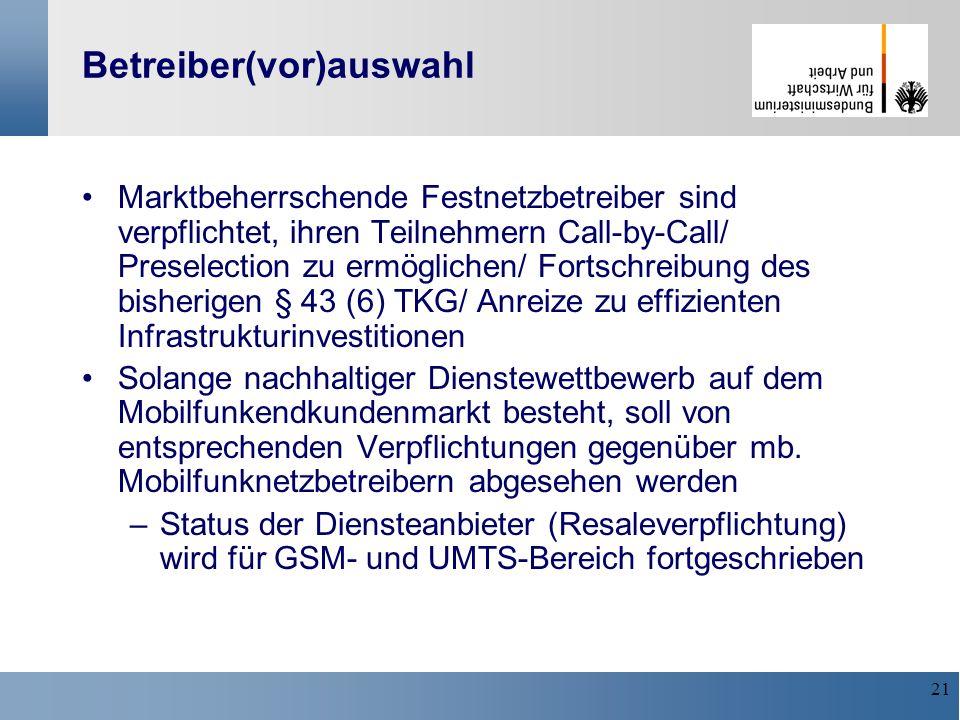 21 Betreiber(vor)auswahl Marktbeherrschende Festnetzbetreiber sind verpflichtet, ihren Teilnehmern Call-by-Call/ Preselection zu ermöglichen/ Fortschr
