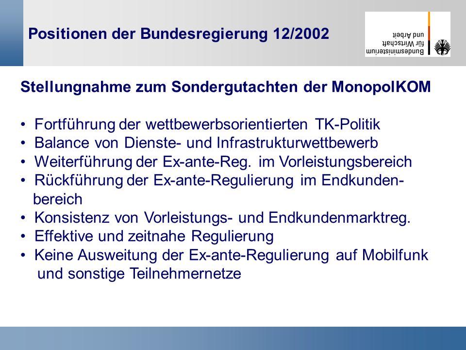 5 Positionen der Bundesregierung 12/2002 Stellungnahme zum Sondergutachten der MonopolKOM Fortführung der wettbewerbsorientierten TK-Politik Balance v