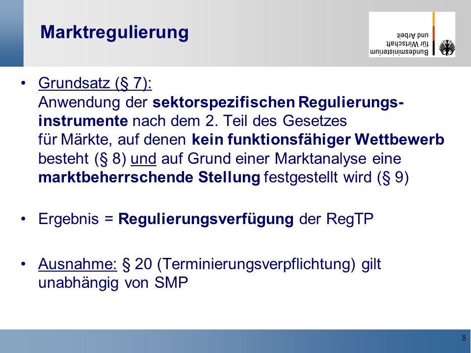 9 Marktabgrenzung / Marktanalyse (§§ 8, 9) Entscheidungen der RegTP im Einvernehmen mit dem Bundeskartellamt (§ 119) bzgl.: Abgrenzung der sektorspezifisch zu regulierenden Märkte./.